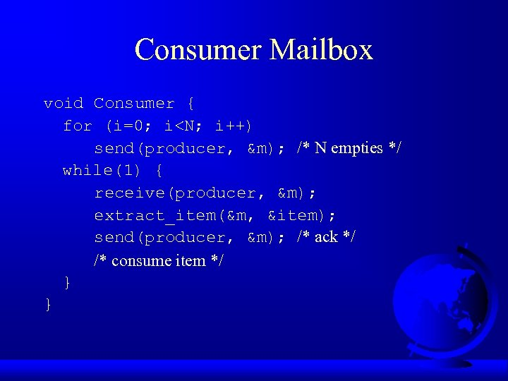 Consumer Mailbox void Consumer { for (i=0; i<N; i++) send(producer, &m); /* N empties
