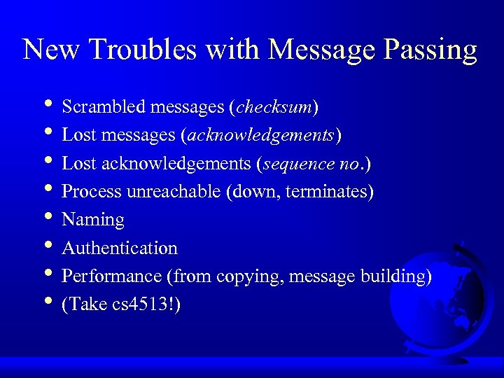 New Troubles with Message Passing • Scrambled messages (checksum) • Lost messages (acknowledgements) •
