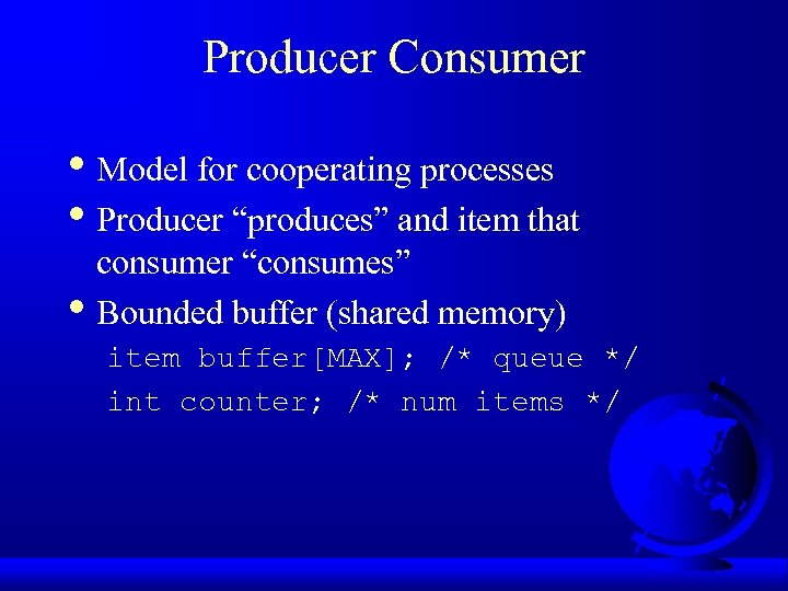 "Producer Consumer • Model for cooperating processes • Producer ""produces"" and item that •"