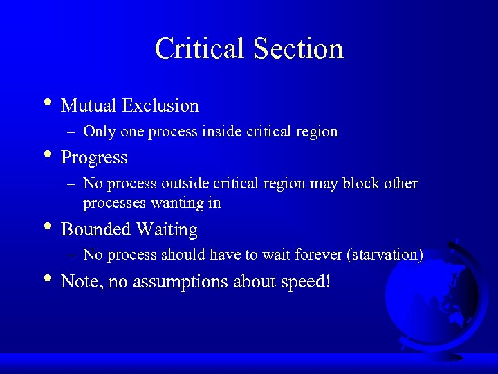 Critical Section • Mutual Exclusion – Only one process inside critical region • Progress
