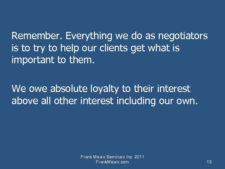 Remember. Everything we do as negotiators is to try to help our clients get
