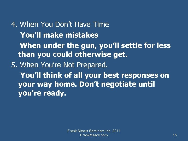 4. When You Don't Have Time You'll make mistakes When under the gun, you'll