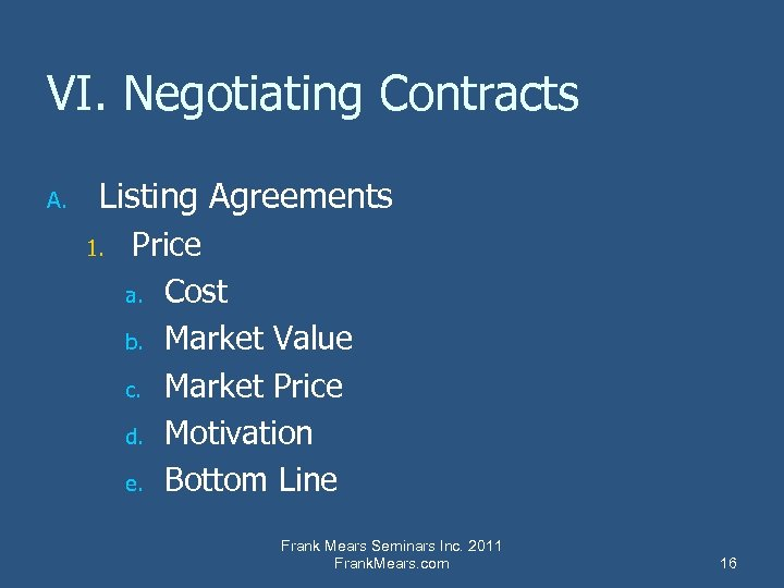 VI. Negotiating Contracts A. Listing Agreements 1. Price a. Cost b. Market Value c.