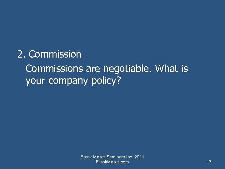 2. Commissions are negotiable. What is your company policy? Frank Mears Seminars Inc. 2011
