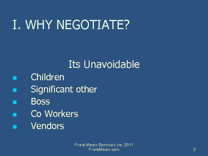 I. WHY NEGOTIATE? Its Unavoidable n n n Children Significant other Boss Co Workers