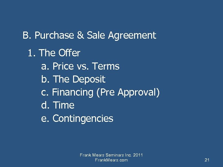 B. Purchase & Sale Agreement 1. The Offer a. Price vs. Terms b. The