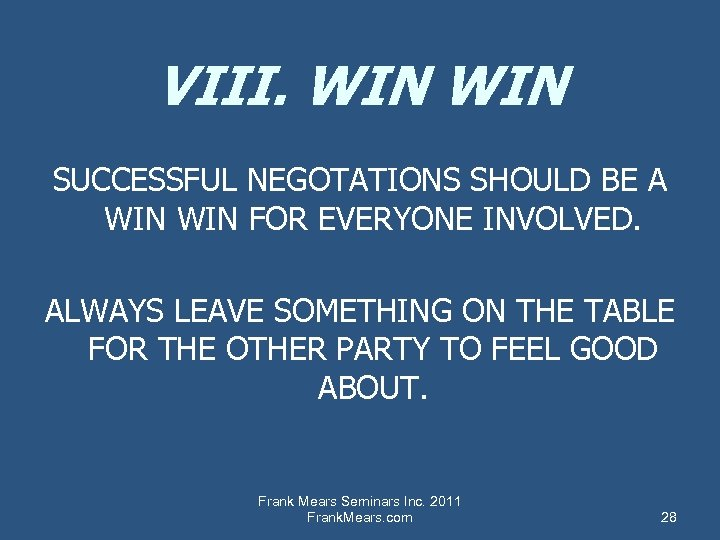 VIII. WIN SUCCESSFUL NEGOTATIONS SHOULD BE A WIN FOR EVERYONE INVOLVED. ALWAYS LEAVE SOMETHING