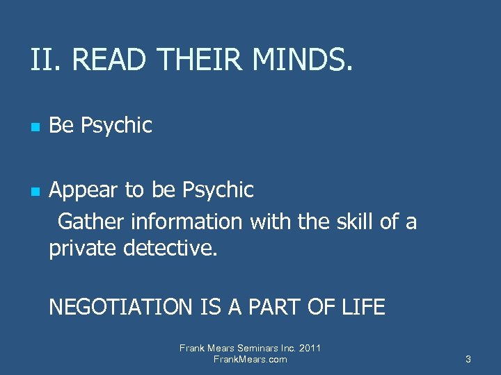 II. READ THEIR MINDS. n n Be Psychic Appear to be Psychic Gather information