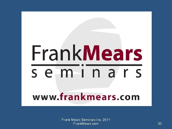 Thanks For Participating TM Frank Mears Seminars Inc. 2011 Frank. Mears. com 30