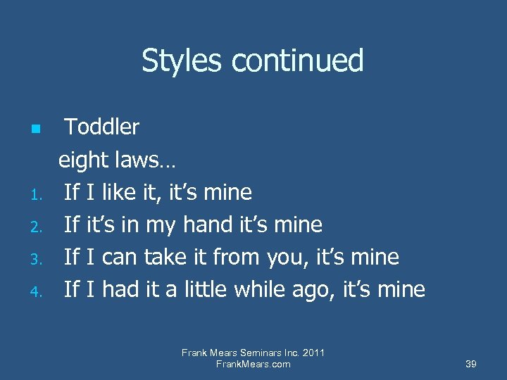 Styles continued n 1. 2. 3. 4. Toddler eight laws… If I like it,