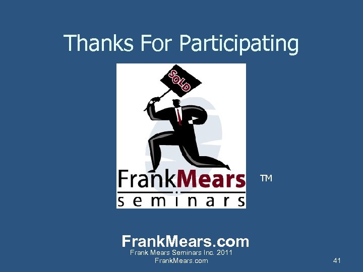Thanks For Participating TM Frank. Mears. com Frank Mears Seminars Inc. 2011 Frank. Mears.