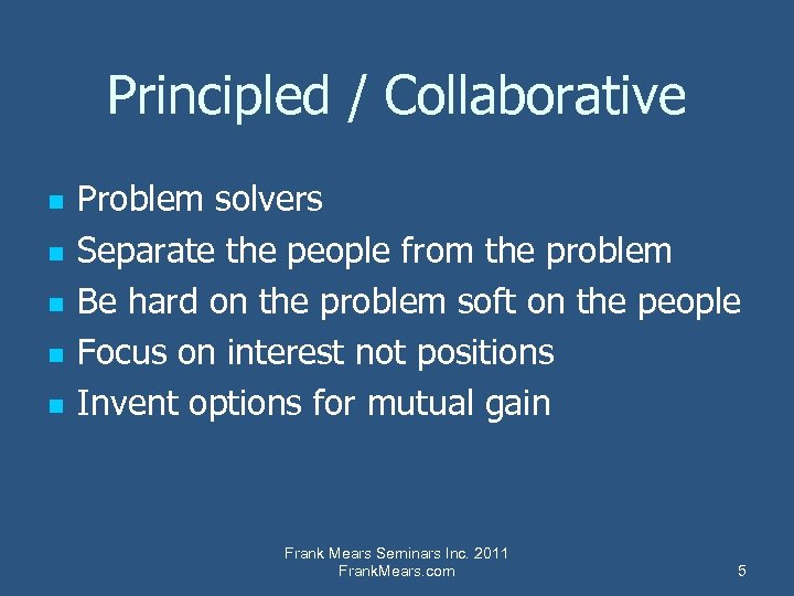 Principled / Collaborative n n n Problem solvers Separate the people from the problem