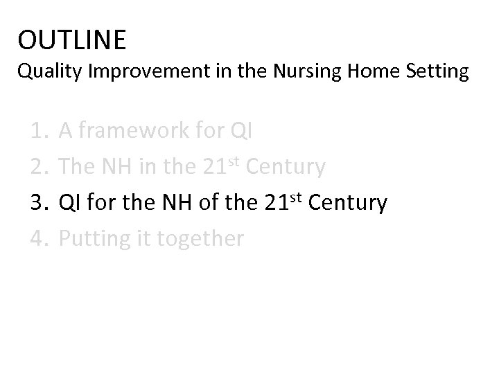 OUTLINE Quality Improvement in the Nursing Home Setting 1. 2. 3. 4. A framework