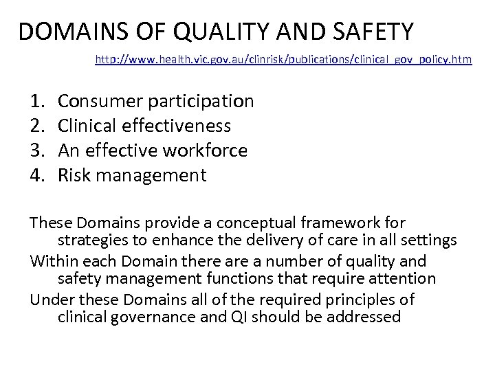 DOMAINS OF QUALITY AND SAFETY http: //www. health. vic. gov. au/clinrisk/publications/clinical_gov_policy. htm 1. 2.