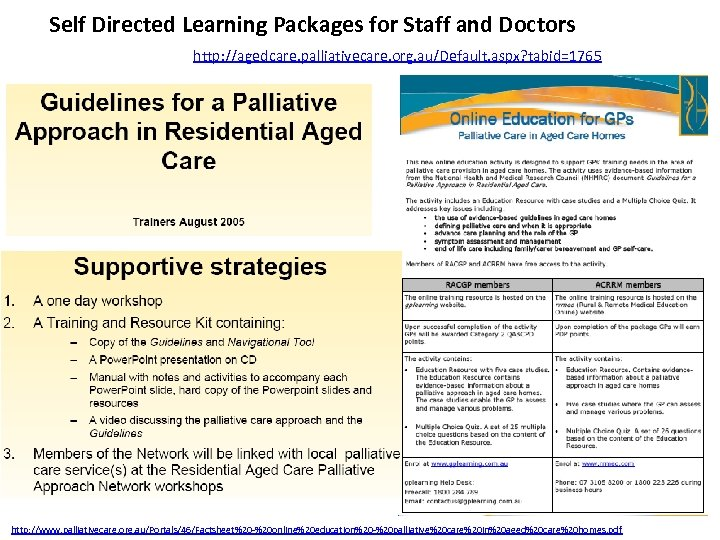 Self Directed Learning Packages for Staff and Doctors http: //agedcare. palliativecare. org. au/Default. aspx?