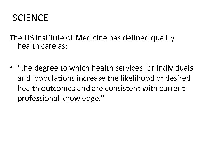SCIENCE The US Institute of Medicine has defined quality health care as: •