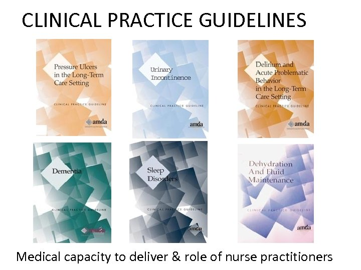 CLINICAL PRACTICE GUIDELINES Medical capacity to deliver & role of nurse practitioners