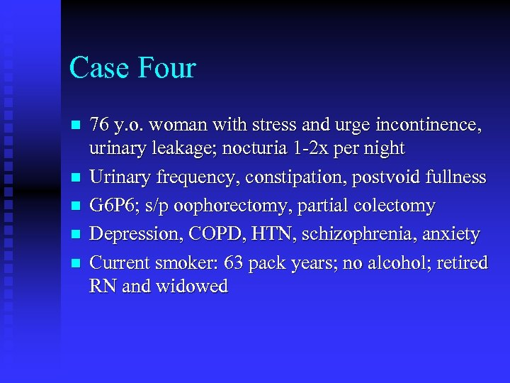 Case Four n n n 76 y. o. woman with stress and urge incontinence,