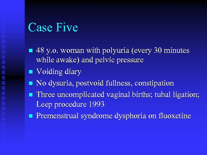 Case Five n n n 48 y. o. woman with polyuria (every 30 minutes
