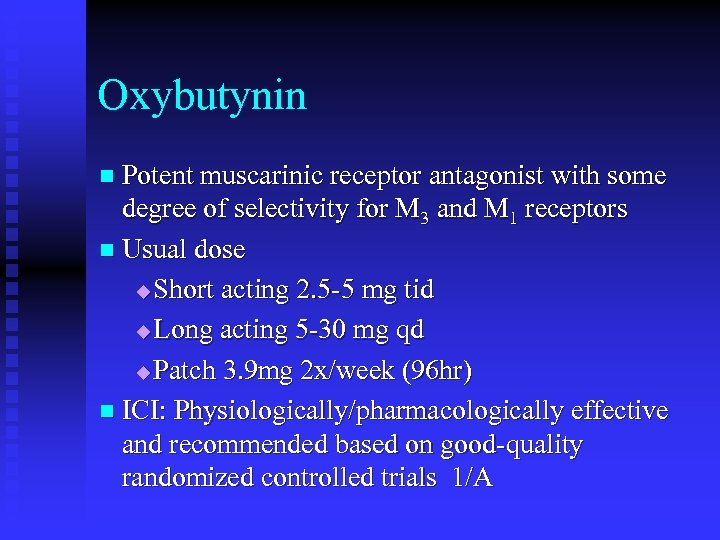 Oxybutynin n Potent muscarinic receptor antagonist with some degree of selectivity for M 3