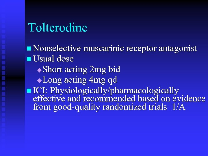 Tolterodine n Nonselective muscarinic receptor antagonist n Usual dose Short acting 2 mg bid