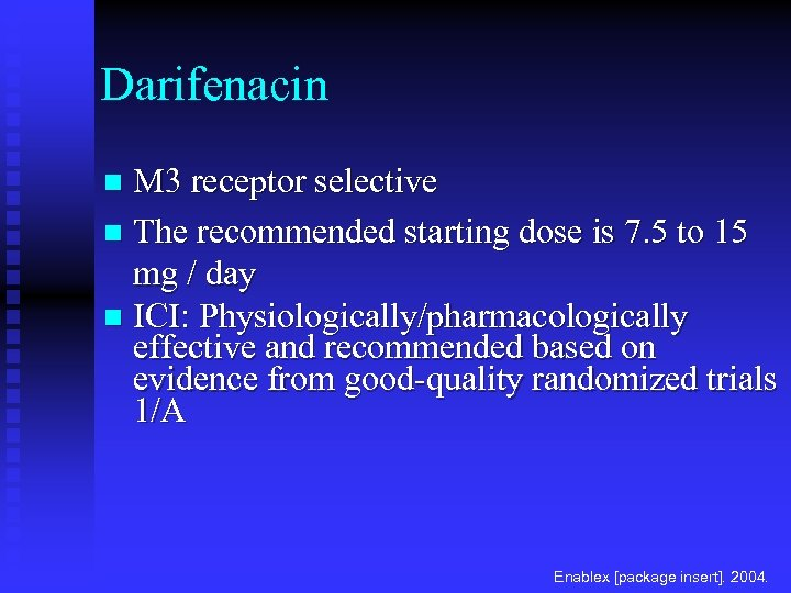 Darifenacin M 3 receptor selective n The recommended starting dose is 7. 5 to