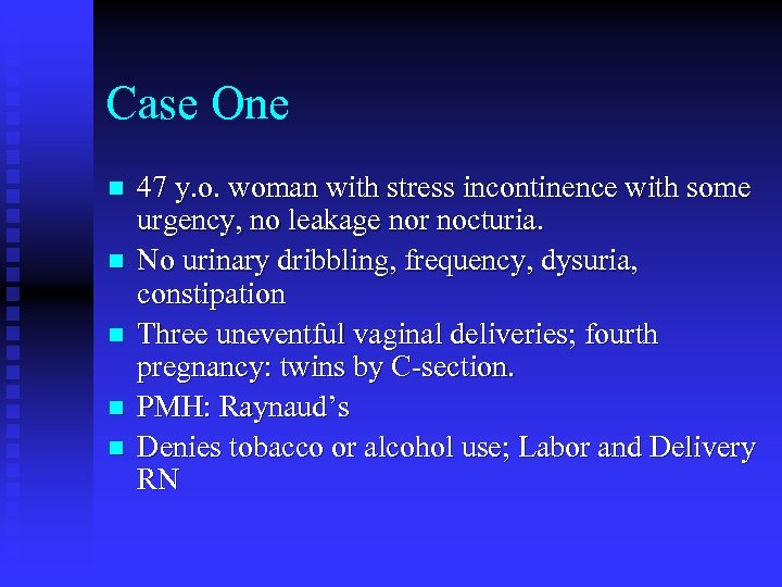 Case One n n n 47 y. o. woman with stress incontinence with some