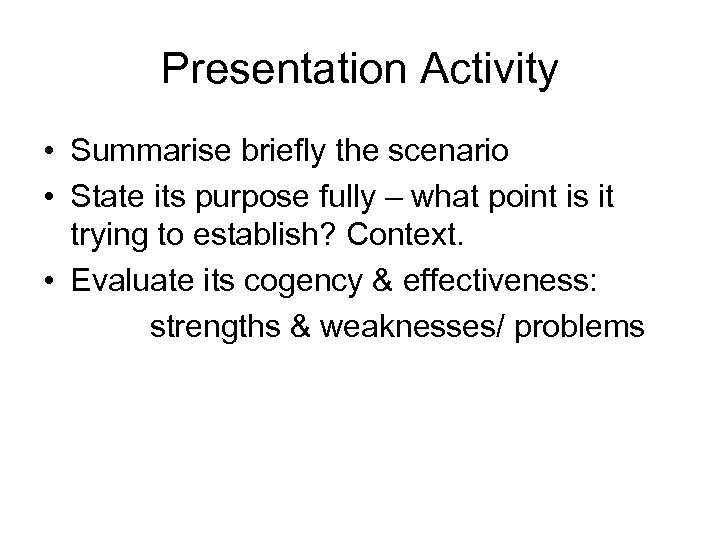 Presentation Activity • Summarise briefly the scenario • State its purpose fully – what