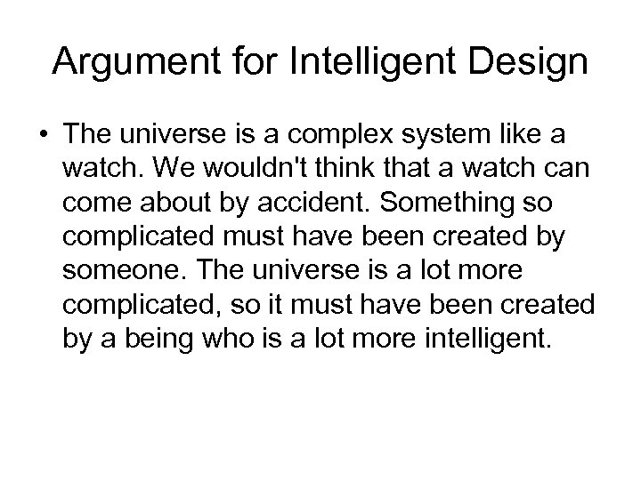 Argument for Intelligent Design • The universe is a complex system like a watch.