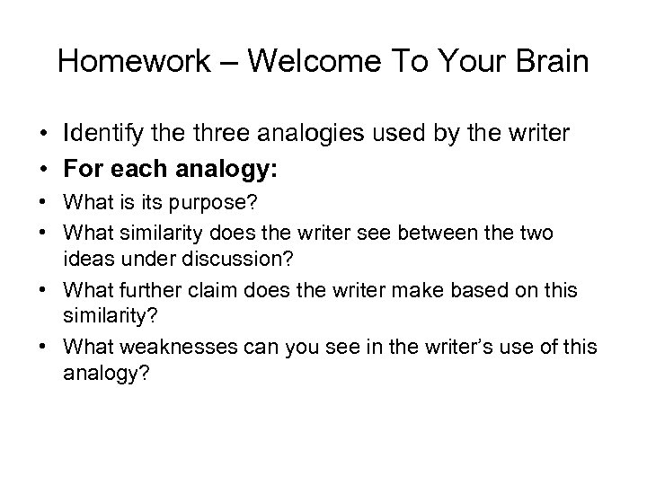 Homework – Welcome To Your Brain • Identify the three analogies used by the