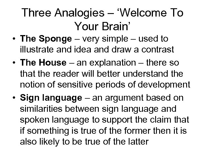 Three Analogies – 'Welcome To Your Brain' • The Sponge – very simple –