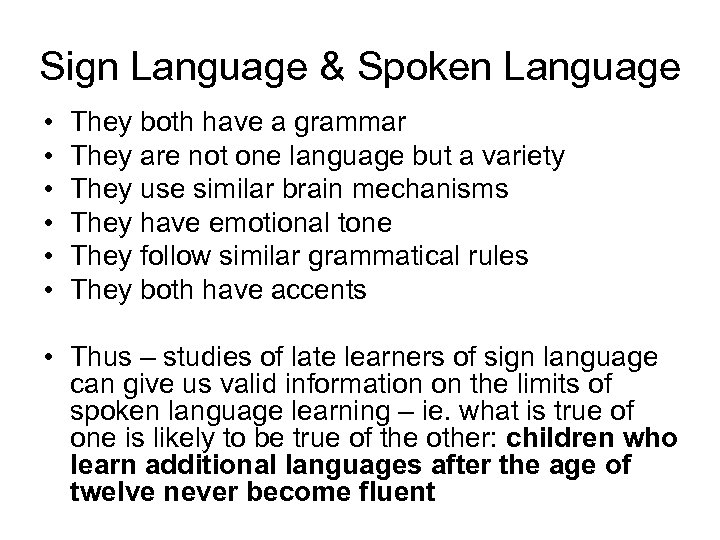 Sign Language & Spoken Language • • • They both have a grammar They