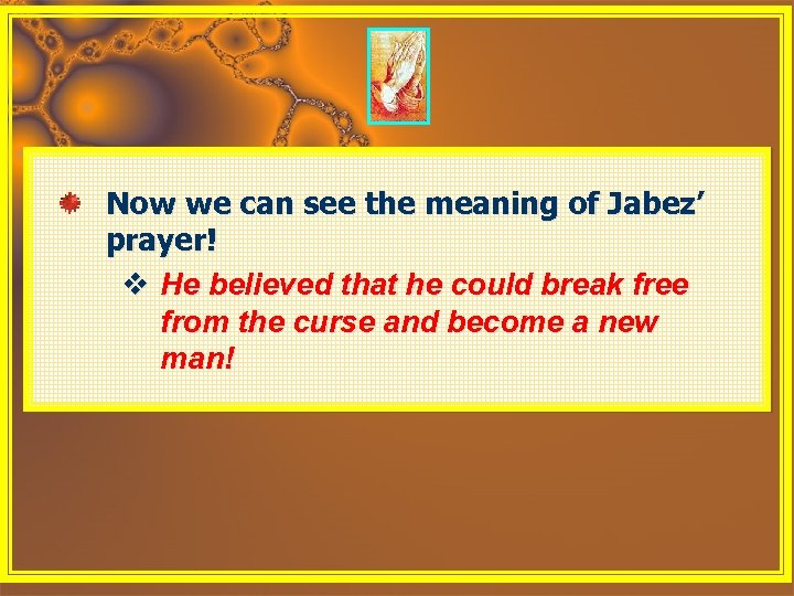 Now we can see the meaning of Jabez' prayer! v He believed that he