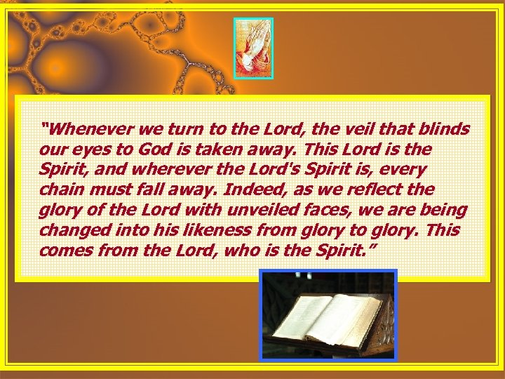 "n ""Whenever we turn to the Lord, the veil that blinds our eyes to"