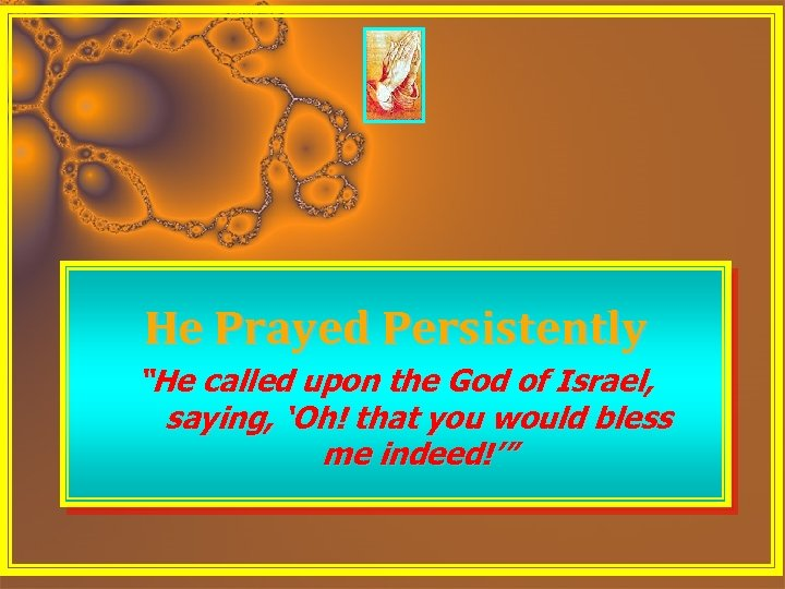 "He Prayed Persistently ""He called upon the God of Israel, saying, 'Oh! that you"