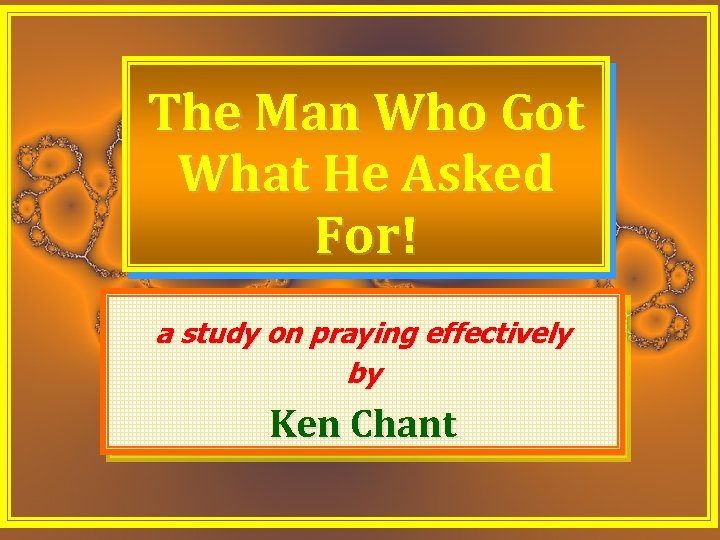 The Man Who Got What He Asked For! a study on praying effectively by