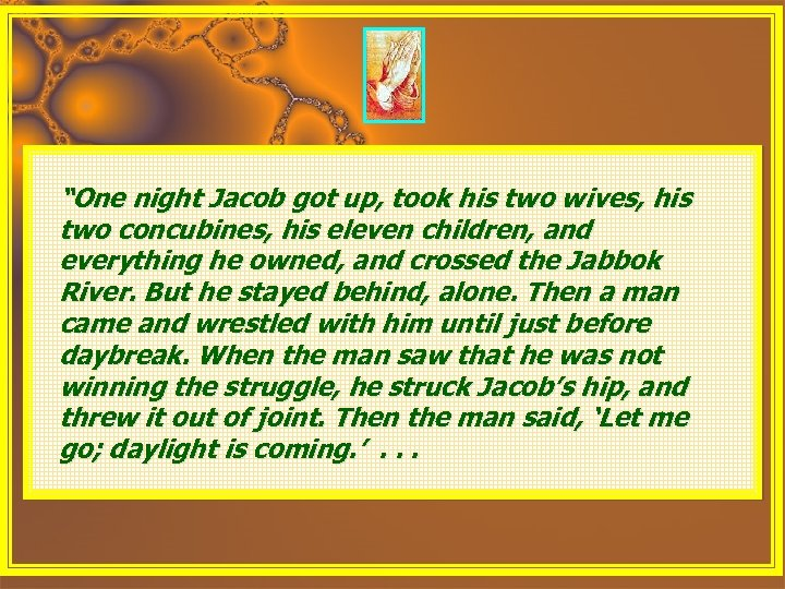 """One night Jacob got up, took his two wives, his two concubines, his eleven"