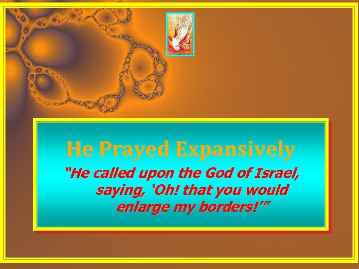 "He Prayed Expansively ""He called upon the God of Israel, saying, 'Oh! that you"