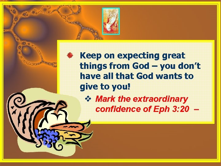 Keep on expecting great things from God – you don't have all that God