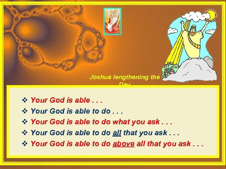 Joshua lengthening the Day v Your God is able. . . v Your God