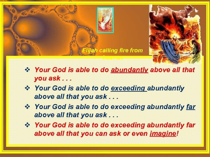 Elijah calling fire from heaven v Your God is able to do abundantly above