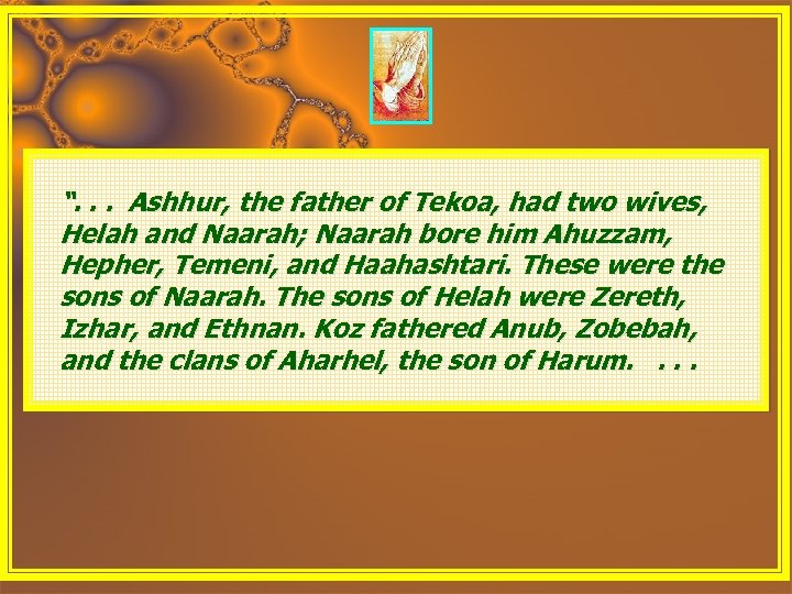 """. . . Ashhur, the father of Tekoa, had two wives, Helah and Naarah;"