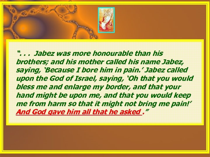 """. . . Jabez was more honourable than his brothers; and his mother called"