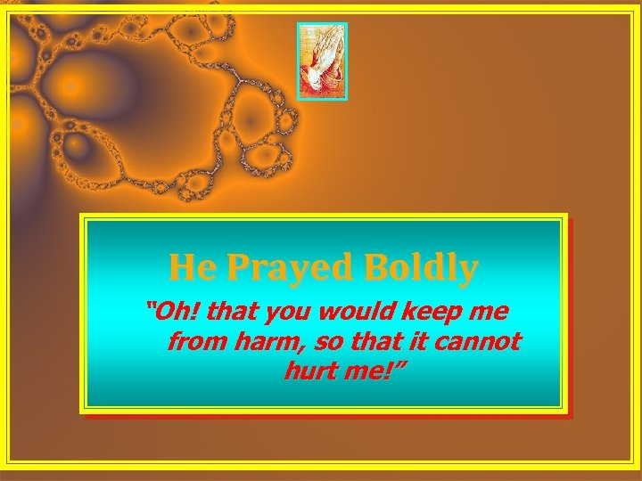 "He Prayed Boldly ""Oh! that you would keep me from harm, so that it"