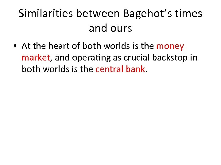 Similarities between Bagehot's times and ours • At the heart of both worlds is