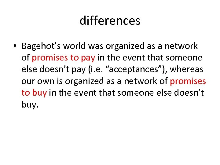 differences • Bagehot's world was organized as a network of promises to pay in