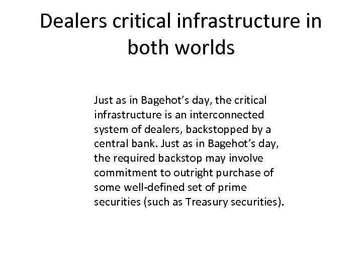 Dealers critical infrastructure in both worlds Just as in Bagehot's day, the critical infrastructure