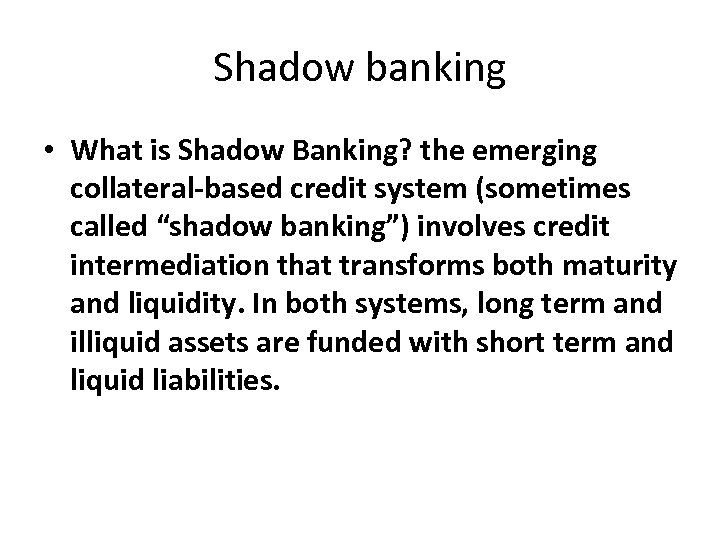 Shadow banking • What is Shadow Banking? the emerging collateral-based credit system (sometimes called