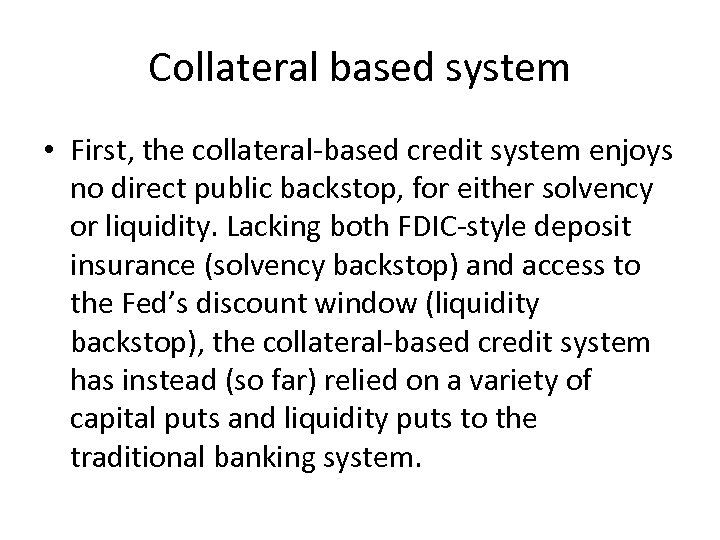 Collateral based system • First, the collateral-based credit system enjoys no direct public backstop,