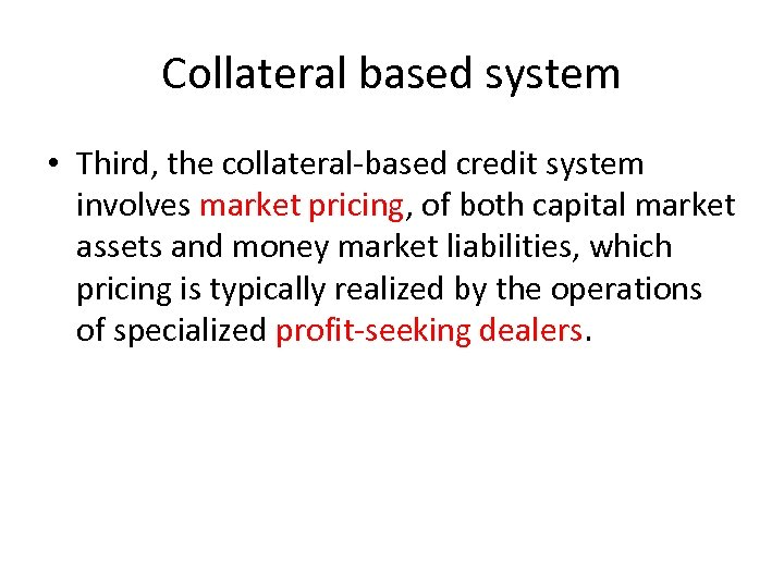 Collateral based system • Third, the collateral-based credit system involves market pricing, of both